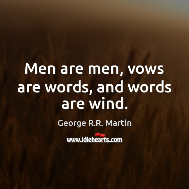 Men are men, vows are words, and words are wind. Image