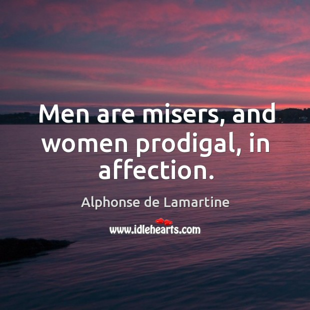 Men are misers, and women prodigal, in affection. Image