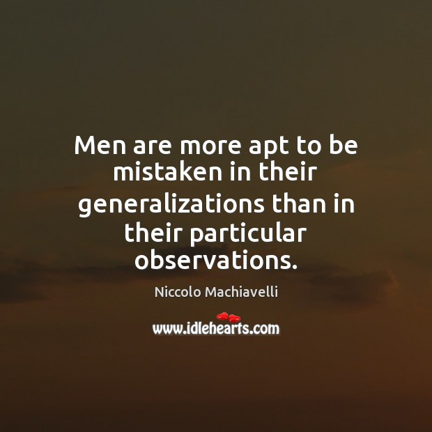Image, Men are more apt to be mistaken in their generalizations than in