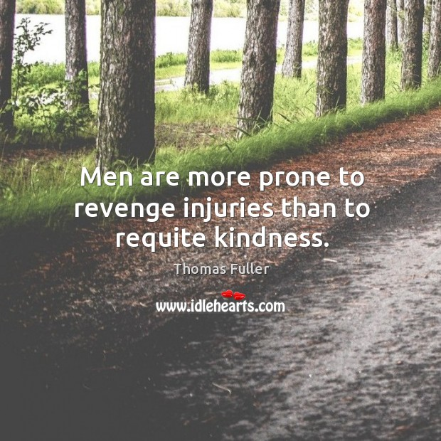 Men are more prone to revenge injuries than to requite kindness. Thomas Fuller Picture Quote
