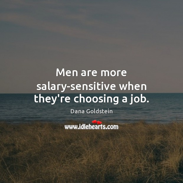 Men are more salary-sensitive when they're choosing a job. Salary Quotes Image