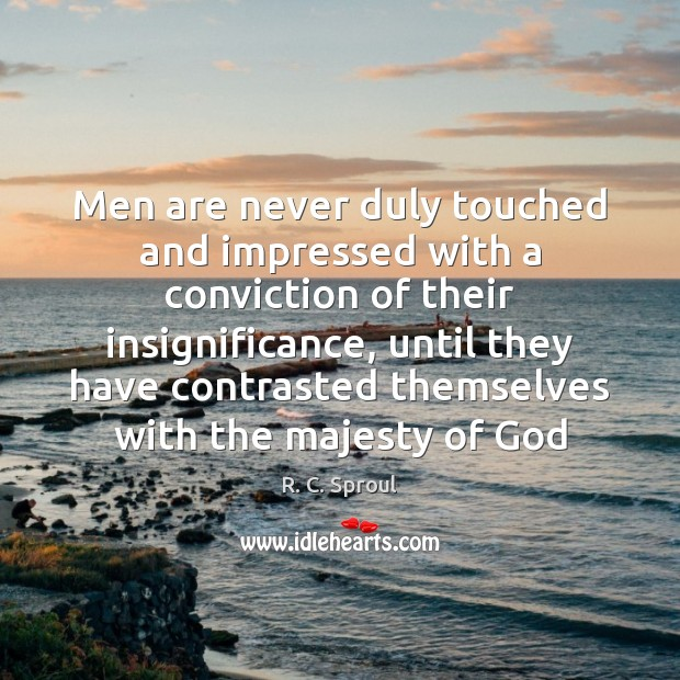 Image, Men are never duly touched and impressed with a conviction of their