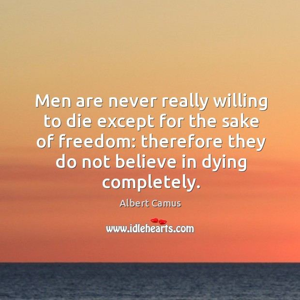 Image, Men are never really willing to die except for the sake of freedom: therefore they