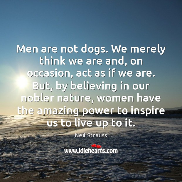 Image, Men are not dogs. We merely think we are and, on occasion,