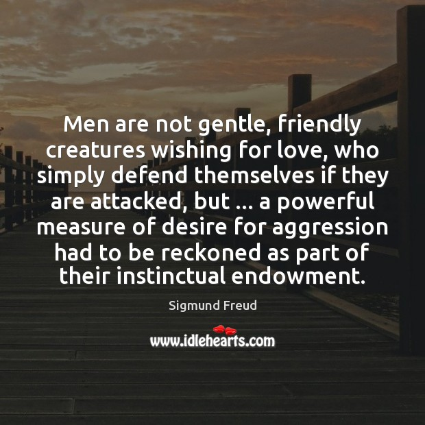 Image, Men are not gentle, friendly creatures wishing for love, who simply defend