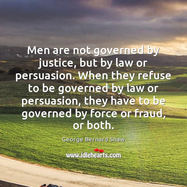 Image, Men are not governed by justice, but by law or persuasion. When