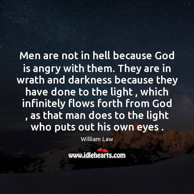 Men are not in hell because God is angry with them. They William Law Picture Quote