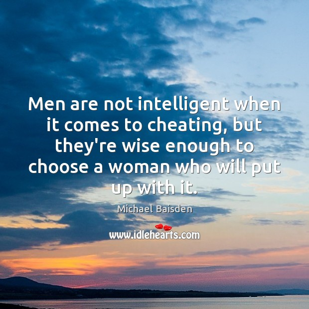 Men are not intelligent when it comes to cheating, but they're wise Cheating Quotes Image