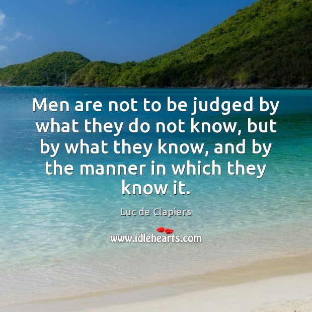 Men are not to be judged by what they do not know, Luc de Clapiers Picture Quote
