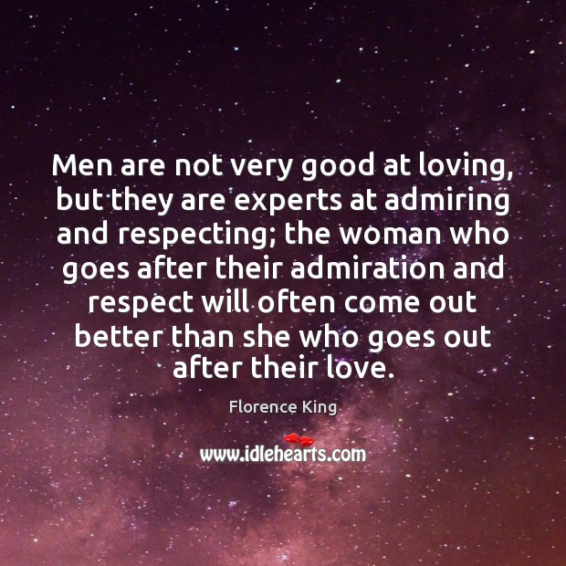 Men are not very good at loving, but they are experts at Florence King Picture Quote