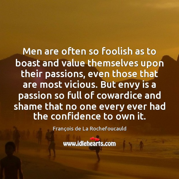 Men are often so foolish as to boast and value themselves upon Envy Quotes Image