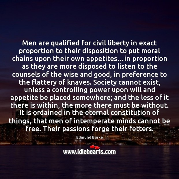 Men are qualified for civil liberty in exact proportion to their disposition Edmund Burke Picture Quote