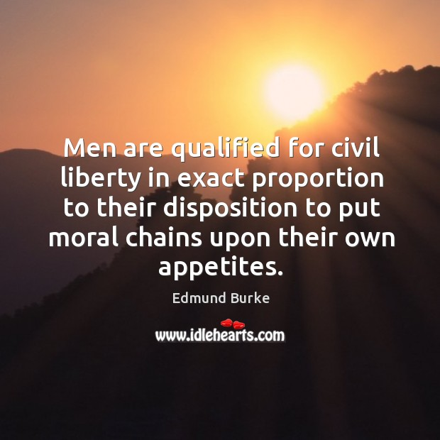 Men are qualified for civil liberty in exact proportion to their disposition Image