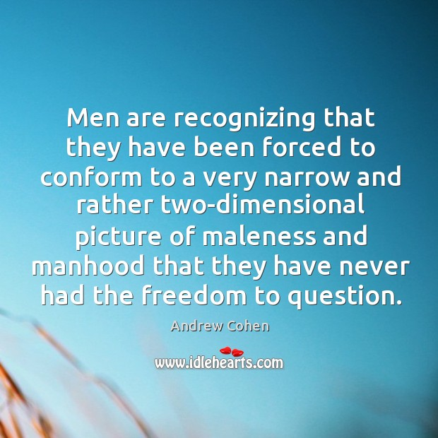 Men are recognizing that they have been forced to conform Image