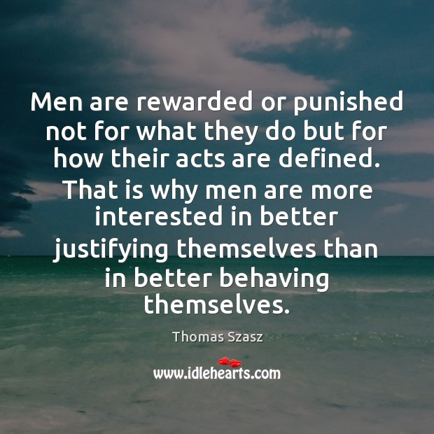 Image, Men are rewarded or punished not for what they do but for