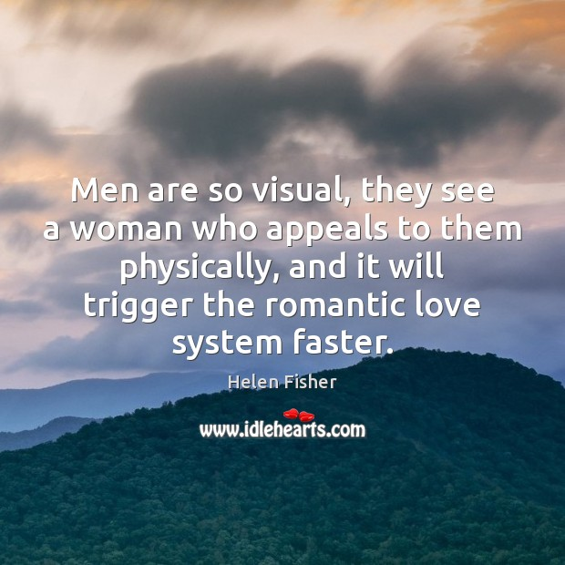 Men are so visual, they see a woman who appeals to them Romantic Love Quotes Image
