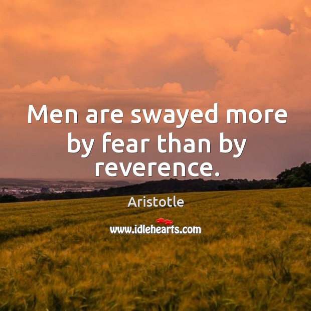Image, Men are swayed more by fear than by reverence.