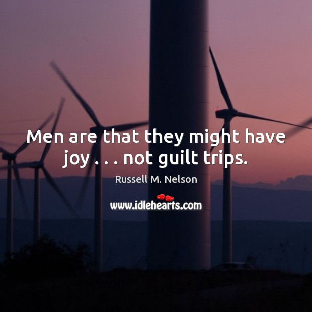 Men are that they might have joy . . . not guilt trips. Image