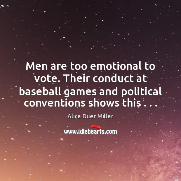 Image, Men are too emotional to vote. Their conduct at baseball games and