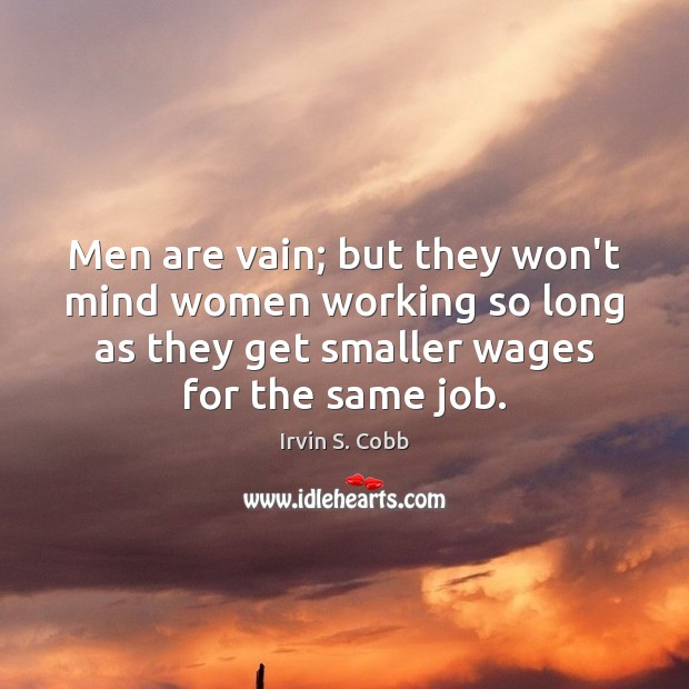 Men are vain; but they won't mind women working so long as Image