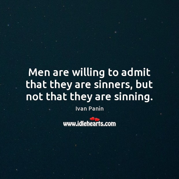Image, Men are willing to admit that they are sinners, but not that they are sinning.