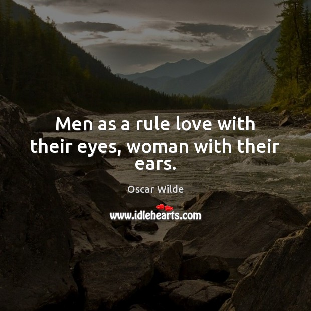 Men as a rule love with their eyes, woman with their ears. Oscar Wilde Picture Quote