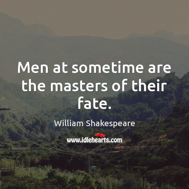 Image, Men at sometime are the masters of their fate.