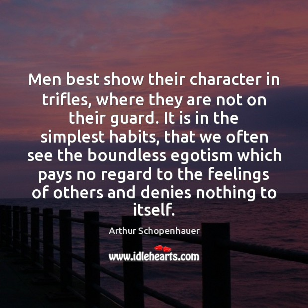 Men best show their character in trifles, where they are not on Arthur Schopenhauer Picture Quote