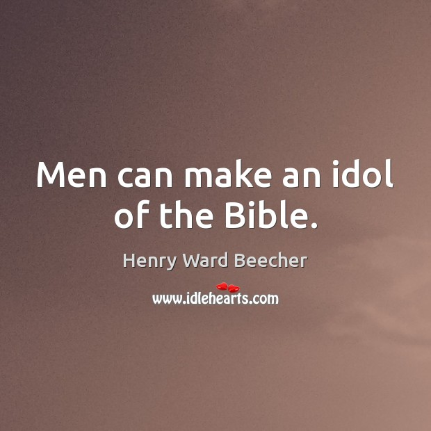 Image, Men can make an idol of the Bible.