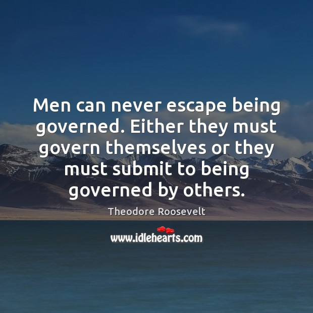 Image, Men can never escape being governed. Either they must govern themselves or