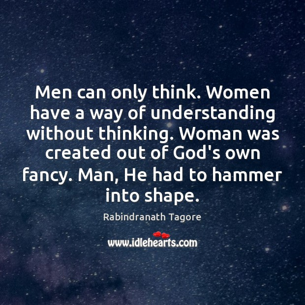 Men can only think. Women have a way of understanding without thinking. Rabindranath Tagore Picture Quote