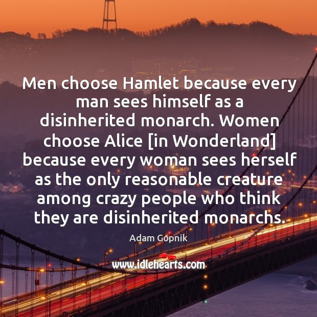 Image, Men choose Hamlet because every man sees himself as a disinherited monarch.
