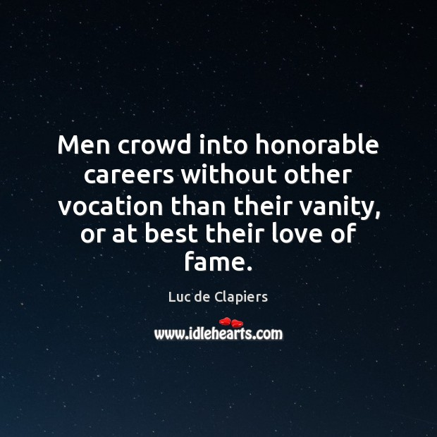 Men crowd into honorable careers without other vocation than their vanity, or Luc de Clapiers Picture Quote