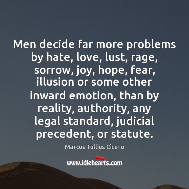 Men decide far more problems by hate, love, lust, rage, sorrow, joy, Image