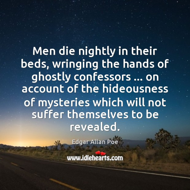 Image, Men die nightly in their beds, wringing the hands of ghostly confessors …
