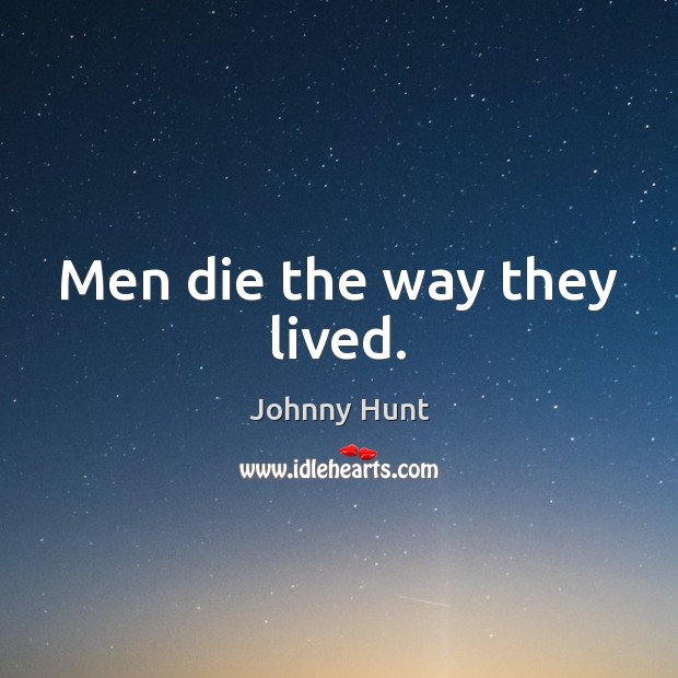 Johnny Hunt Picture Quote image saying: Men die the way they lived.
