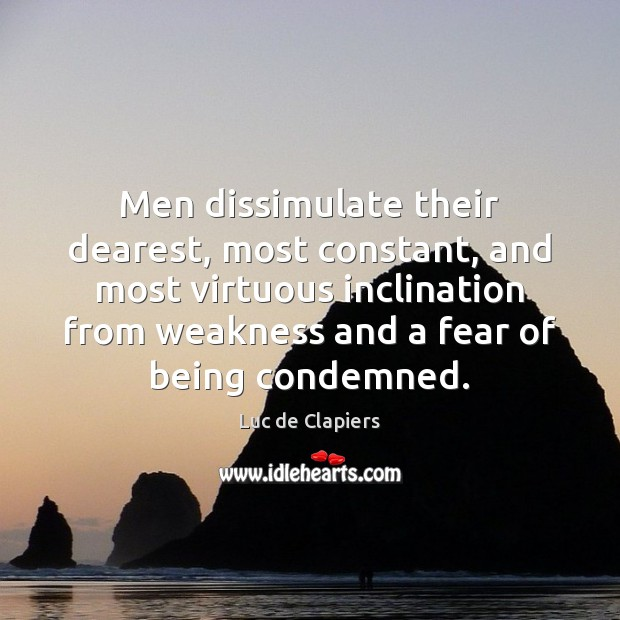 Men dissimulate their dearest, most constant, and most virtuous inclination from weakness Image