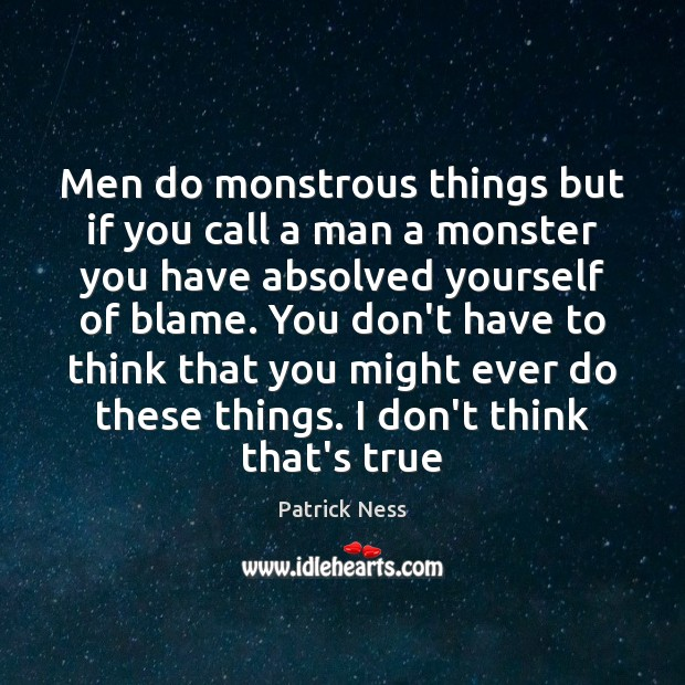 Men do monstrous things but if you call a man a monster Image
