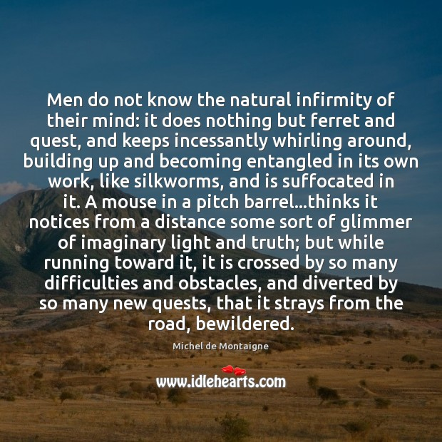 Image, Men do not know the natural infirmity of their mind: it does