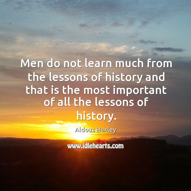 Image, Men do not learn much from the lessons of history and that is the most important of all the lessons of history.