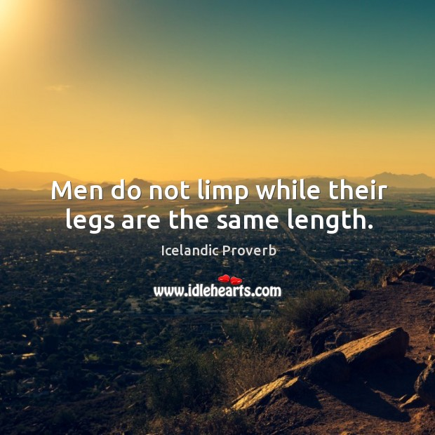 Men do not limp while their legs are the same length. Icelandic Proverbs Image