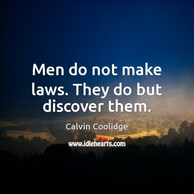 Image, Men do not make laws. They do but discover them.