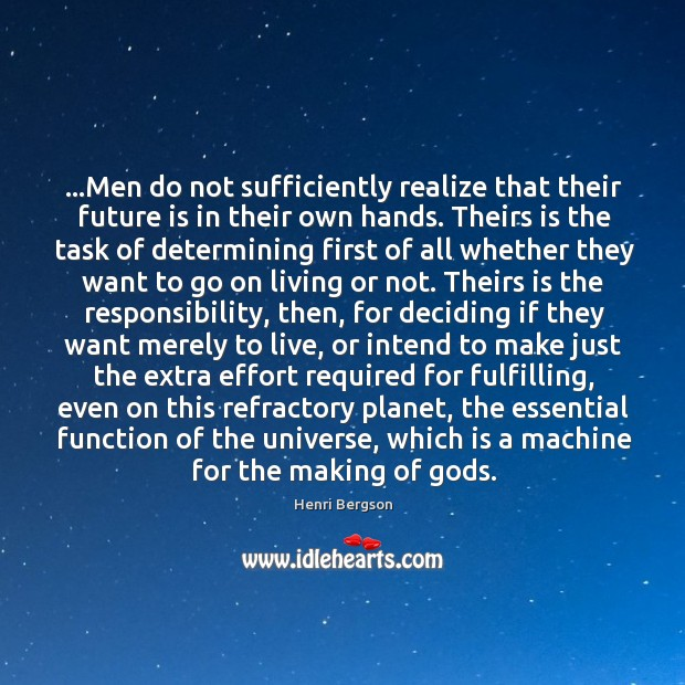 …Men do not sufficiently realize that their future is in their own Henri Bergson Picture Quote