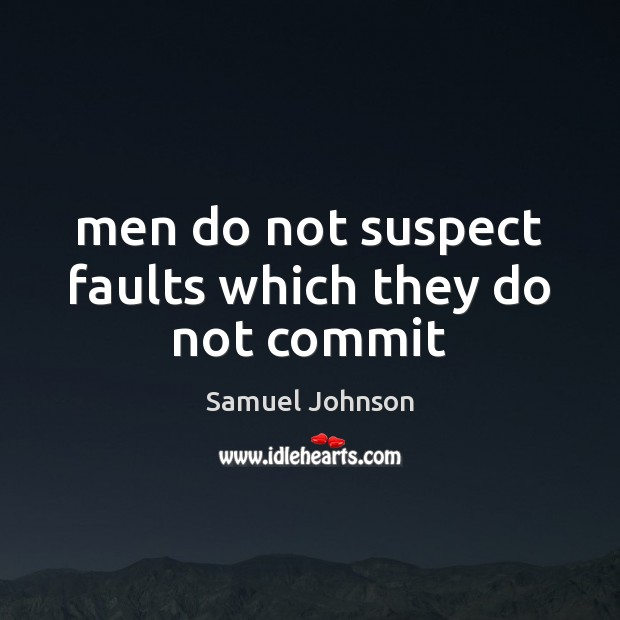 Men do not suspect faults which they do not commit Image