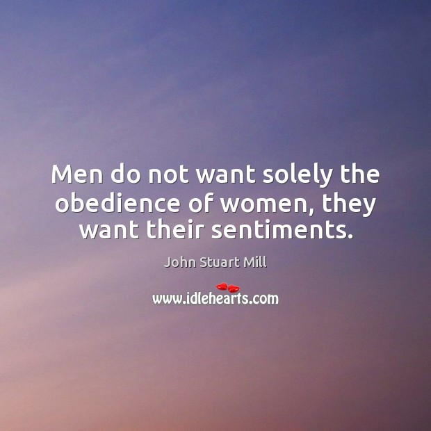 Image, Men do not want solely the obedience of women, they want their sentiments.