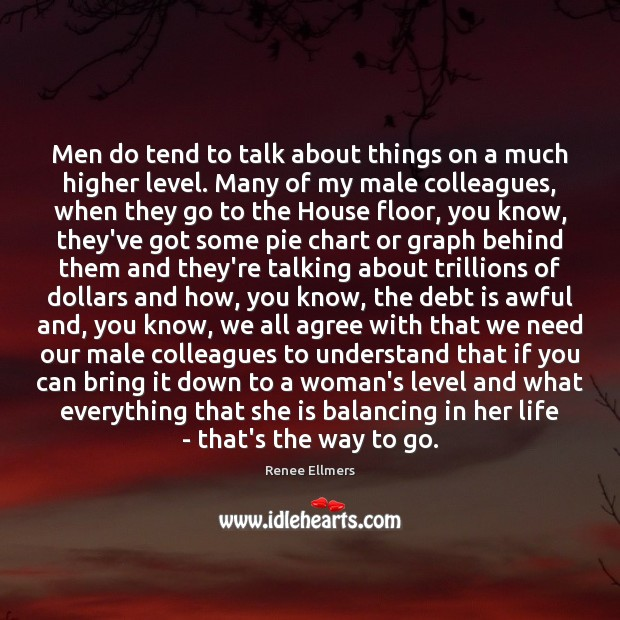 Men do tend to talk about things on a much higher level. Debt Quotes Image