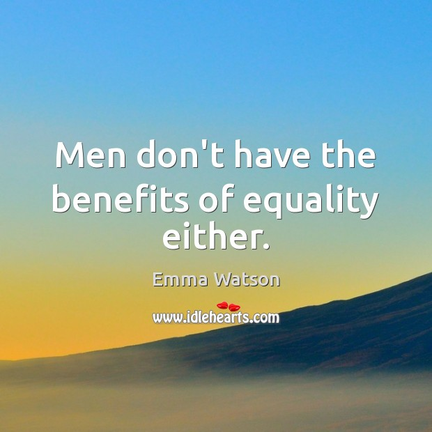 Men don't have the benefits of equality either. Image