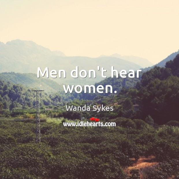 Men don't hear women. Wanda Sykes Picture Quote