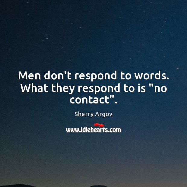 """Men don't respond to words. What they respond to is """"no contact"""". Image"""