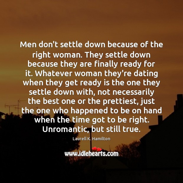 Image, Men don't settle down because of the right woman. They settle down
